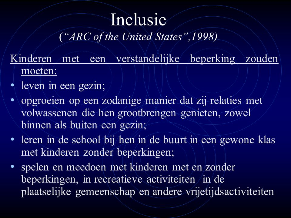 """Inclusie (""""ARC of the United States"""",1998) Kinderen met een verstandelijke beperking zouden moeten: • leven in een gezin; • opgroeien op een zodanige"""