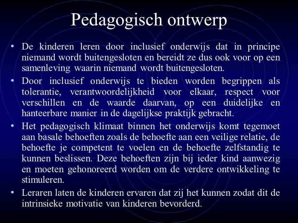 Pedagogisch ontwerp • De kinderen leren door inclusief onderwijs dat in principe niemand wordt buitengesloten en bereidt ze dus ook voor op een samenl