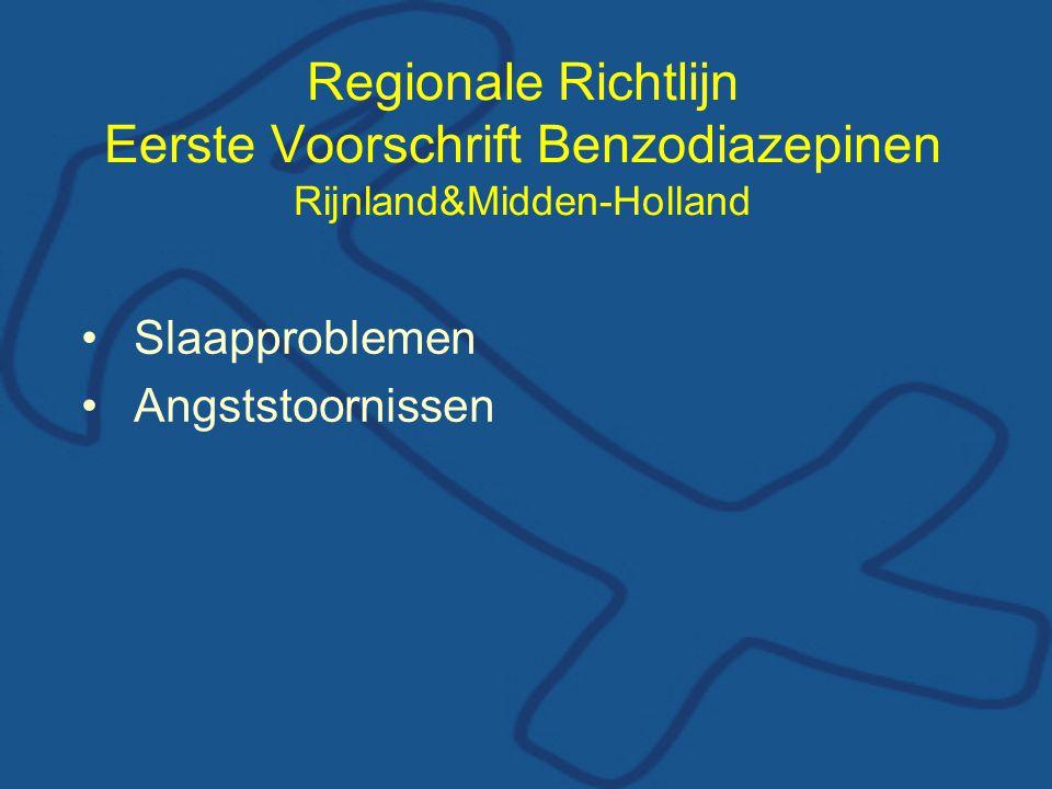 Regionale Richtlijn Eerste Voorschrift Benzodiazepinen Rijnland&Midden-Holland •Slaapproblemen •Angststoornissen