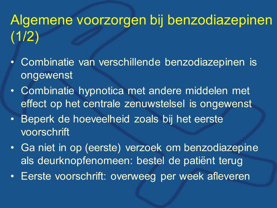 Algemene voorzorgen bij benzodiazepinen (1/2) •Combinatie van verschillende benzodiazepinen is ongewenst •Combinatie hypnotica met andere middelen met effect op het centrale zenuwstelsel is ongewenst •Beperk de hoeveelheid zoals bij het eerste voorschrift •Ga niet in op (eerste) verzoek om benzodiazepine als deurknopfenomeen: bestel de patiënt terug •Eerste voorschrift: overweeg per week afleveren