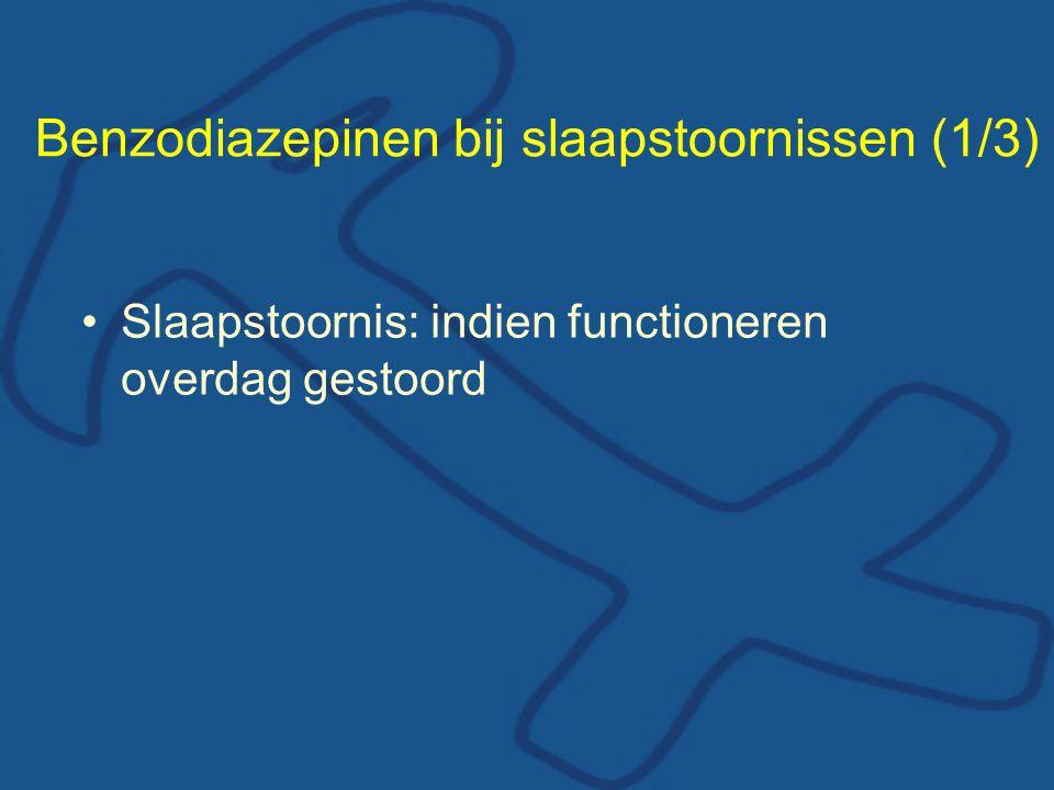 Benzodiazepinen bij slaapstoornissen (1/3) •Slaapstoornis: indien functioneren overdag gestoord