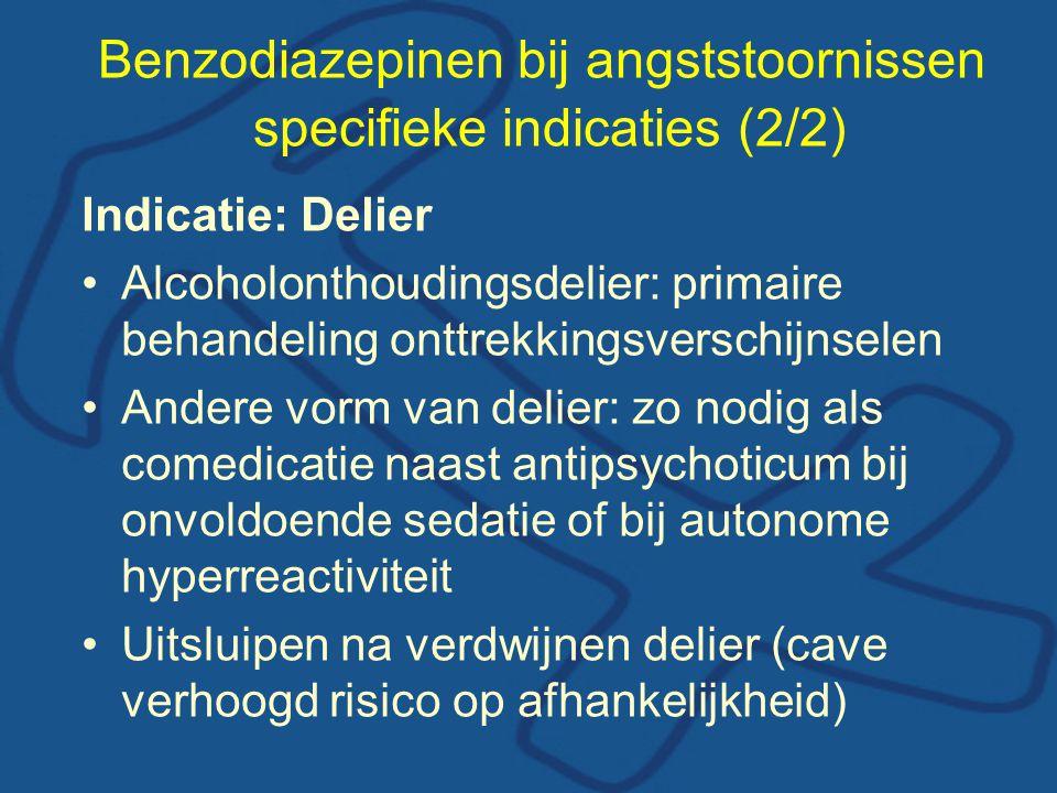 Benzodiazepinen bij angststoornissen specifieke indicaties (2/2) Indicatie: Delier •Alcoholonthoudingsdelier: primaire behandeling onttrekkingsverschi