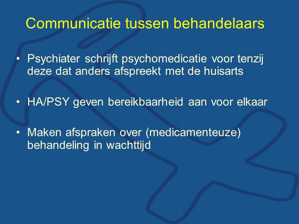 Communicatie tussen behandelaars •Psychiater schrijft psychomedicatie voor tenzij deze dat anders afspreekt met de huisarts •HA/PSY geven bereikbaarheid aan voor elkaar •Maken afspraken over (medicamenteuze) behandeling in wachttijd
