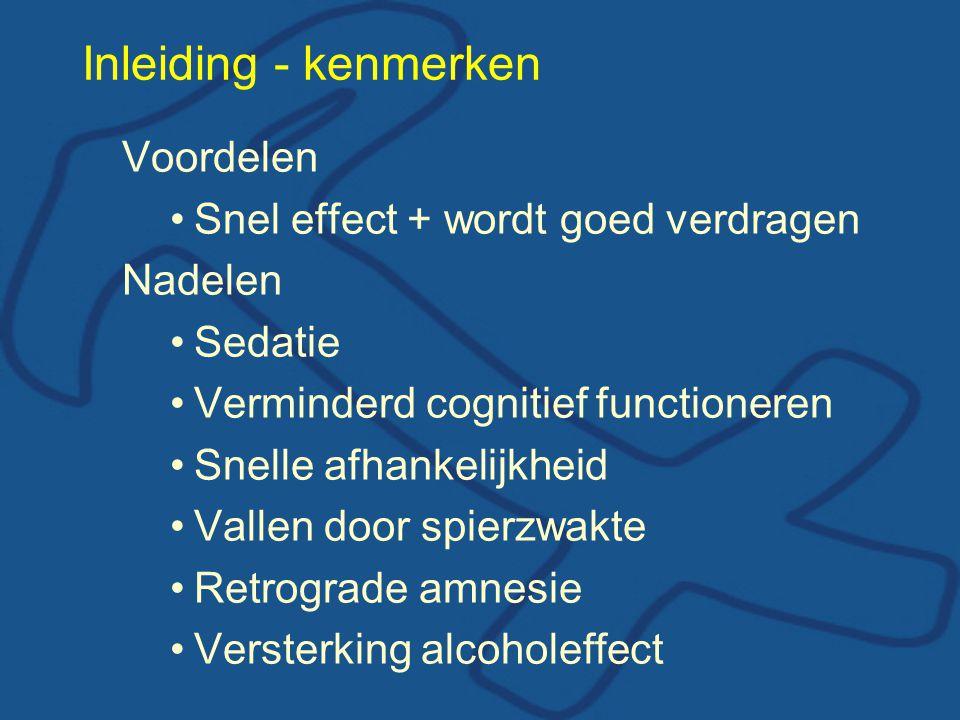 Inleiding - kenmerken Voordelen •Snel effect + wordt goed verdragen Nadelen •Sedatie •Verminderd cognitief functioneren •Snelle afhankelijkheid •Valle