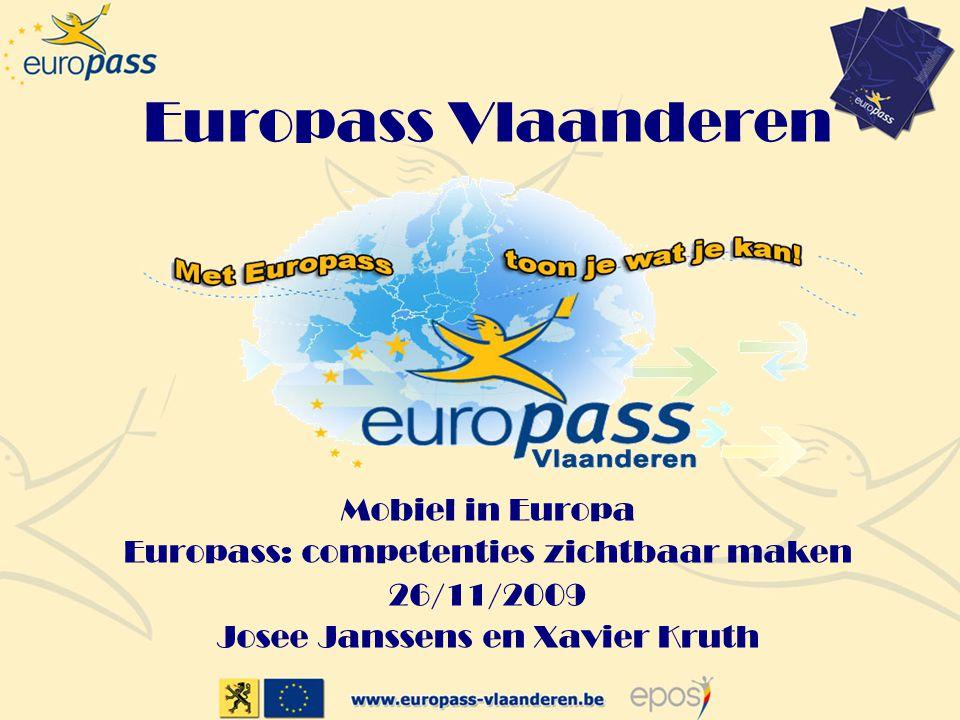 Europass Vlaanderen Mobiel in Europa Europass: competenties zichtbaar maken 26/11/2009 Josee Janssens en Xavier Kruth