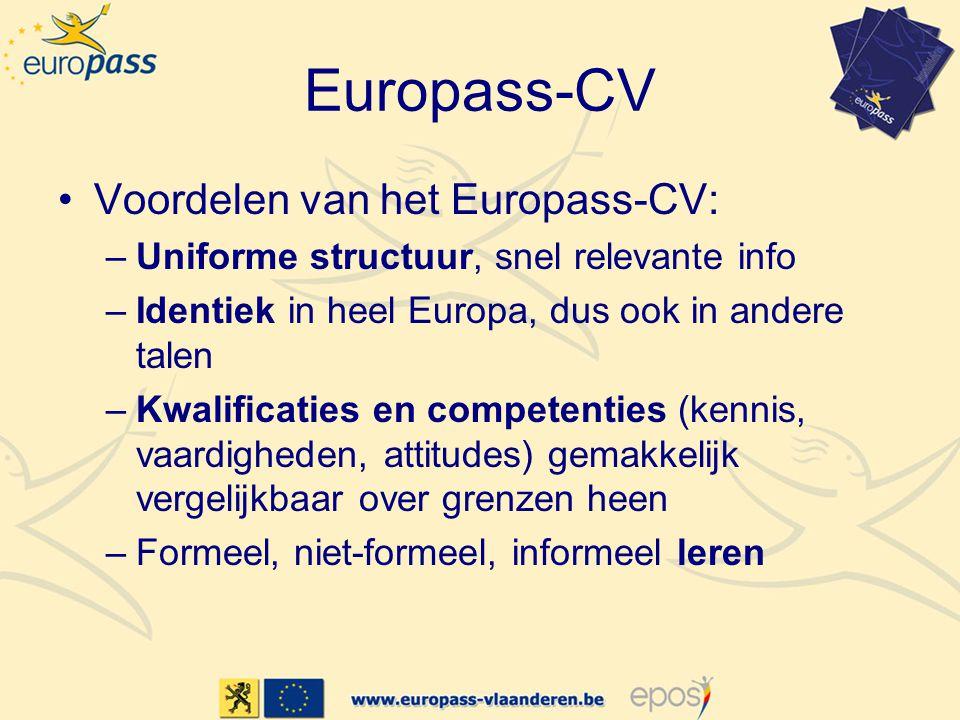 Europass-CV •Voordelen van het Europass-CV: –Uniforme structuur, snel relevante info –Identiek in heel Europa, dus ook in andere talen –Kwalificaties en competenties (kennis, vaardigheden, attitudes) gemakkelijk vergelijkbaar over grenzen heen –Formeel, niet-formeel, informeel leren