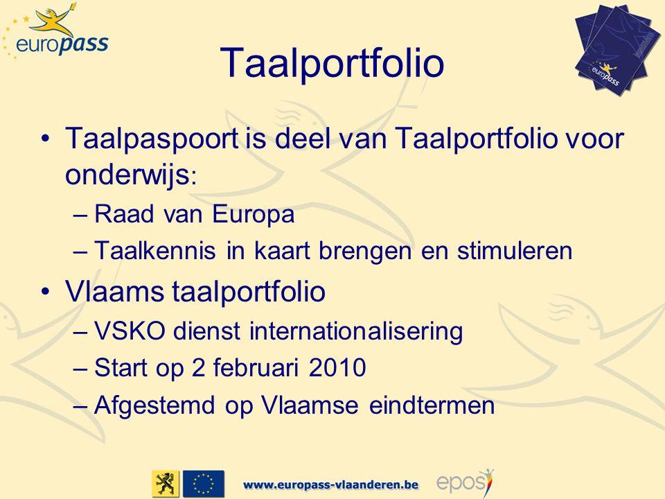 Taalportfolio •Taalpaspoort is deel van Taalportfolio voor onderwijs : –Raad van Europa –Taalkennis in kaart brengen en stimuleren •Vlaams taalportfolio –VSKO dienst internationalisering –Start op 2 februari 2010 –Afgestemd op Vlaamse eindtermen
