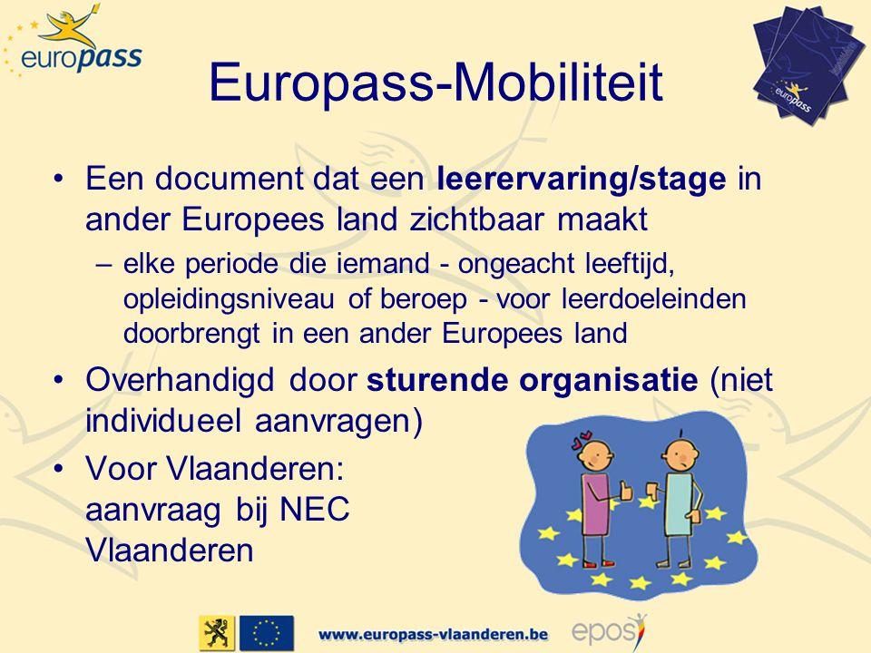 Europass-Mobiliteit •Een document dat een leerervaring/stage in ander Europees land zichtbaar maakt –elke periode die iemand - ongeacht leeftijd, ople