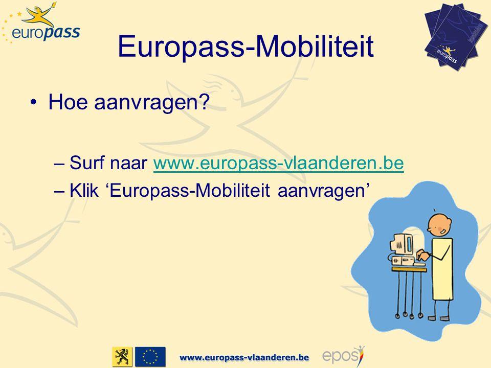 Europass-Mobiliteit •Hoe aanvragen? –Surf naar www.europass-vlaanderen.bewww.europass-vlaanderen.be –Klik 'Europass-Mobiliteit aanvragen'