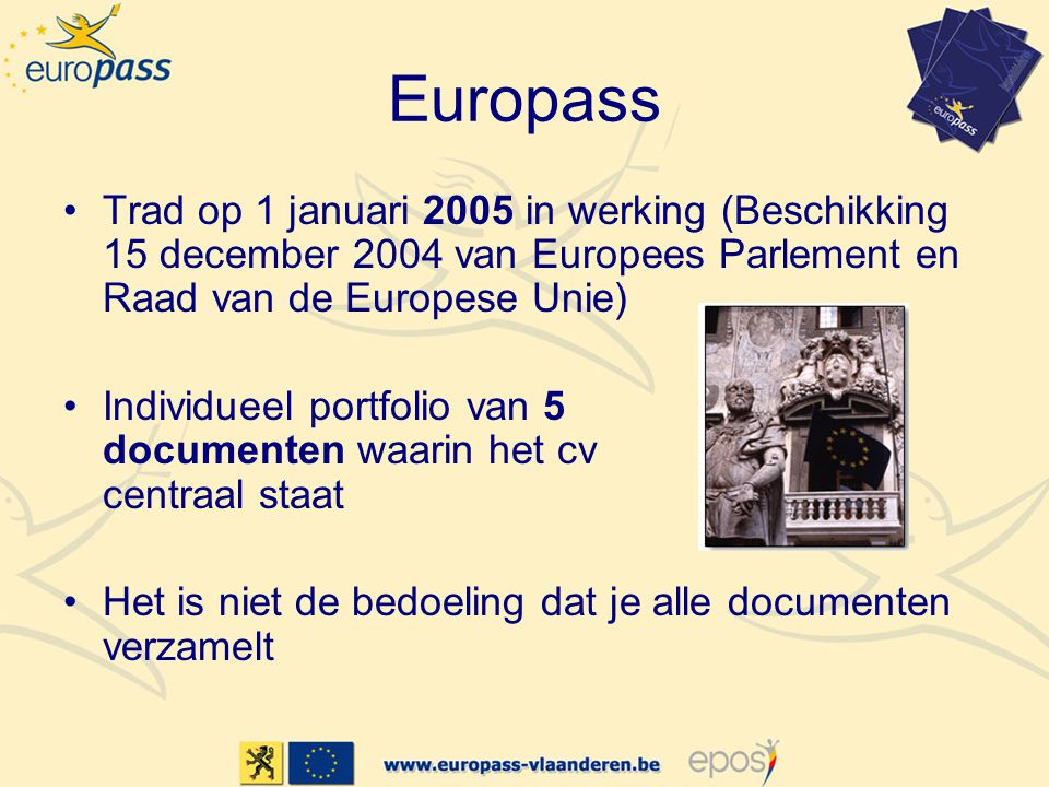 Europass •Trad op 1 januari 2005 in werking (Beschikking 15 december 2004 van Europees Parlement en Raad van de Europese Unie) •Individueel portfolio