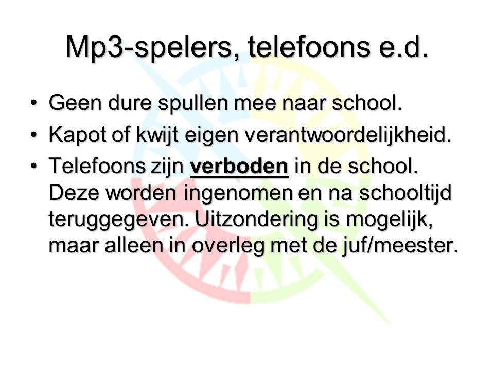 Mp3-spelers, telefoons e.d.•Geen dure spullen mee naar school.