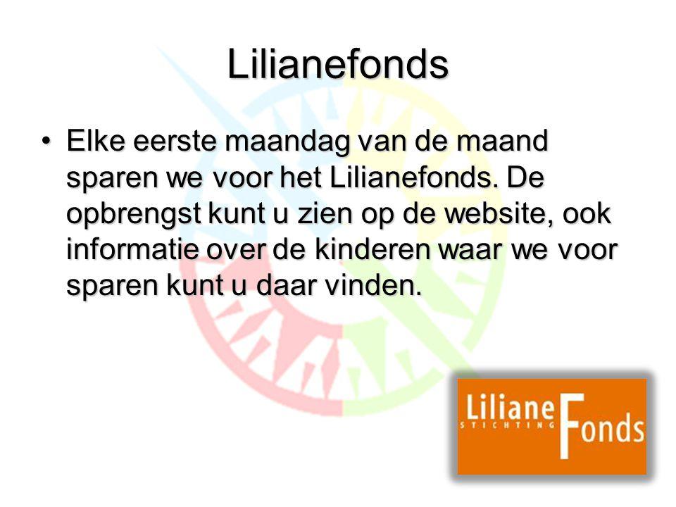 Lilianefonds •Elke eerste maandag van de maand sparen we voor het Lilianefonds.