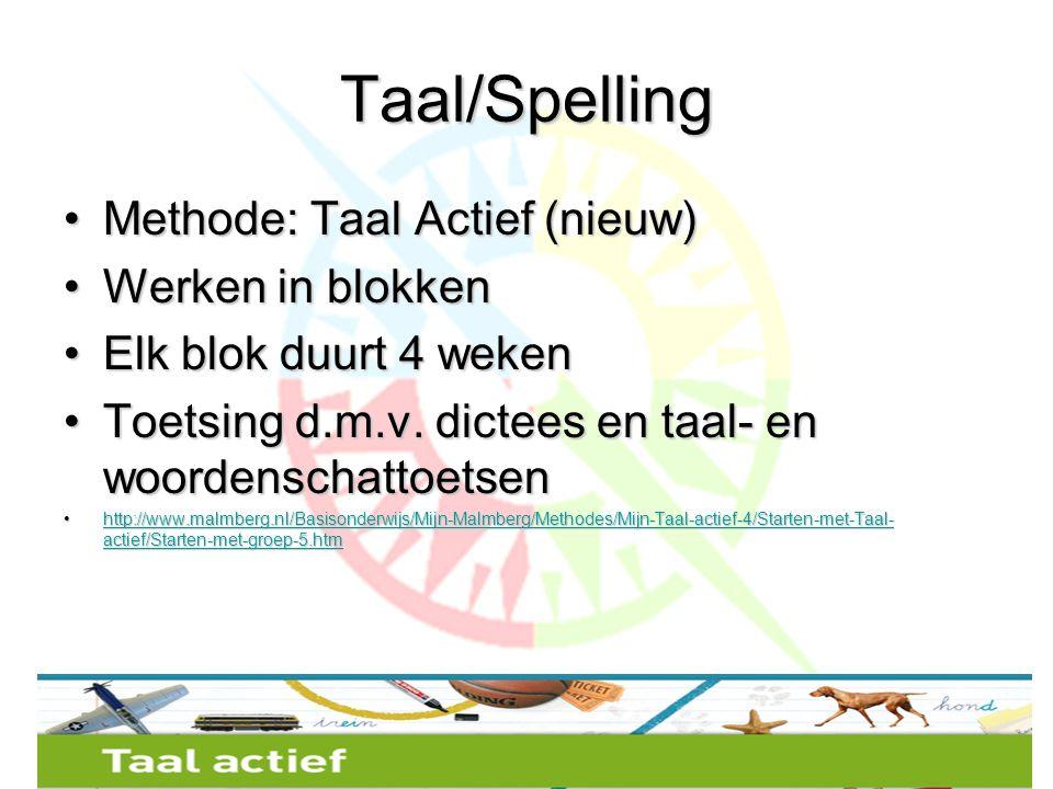 Taal/Spelling •Methode: Taal Actief (nieuw) •Werken in blokken •Elk blok duurt 4 weken •Toetsing d.m.v.