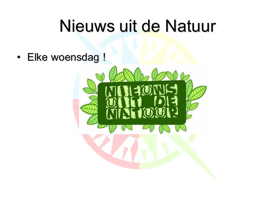 Nieuws uit de Natuur •Elke woensdag !