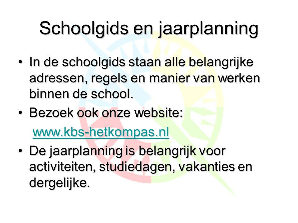 Schoolgids en jaarplanning •In de schoolgids staan alle belangrijke adressen, regels en manier van werken binnen de school.