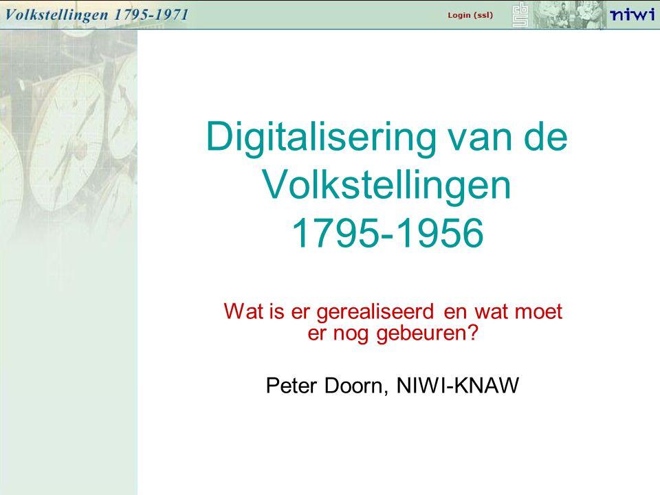Digitalisering van de Volkstellingen 1795-1956 Wat is er gerealiseerd en wat moet er nog gebeuren? Peter Doorn, NIWI-KNAW