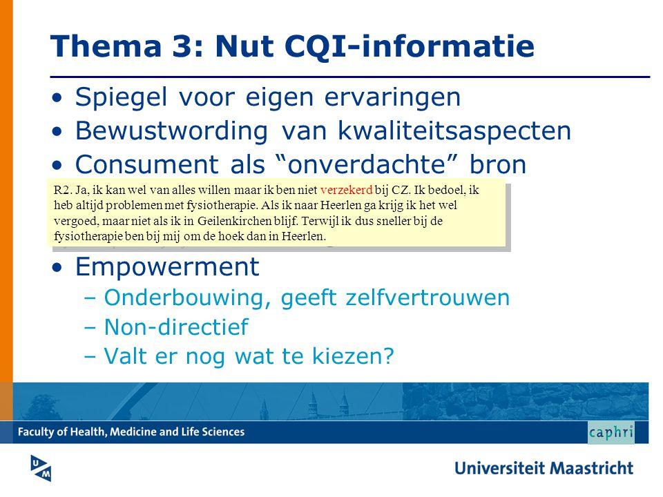 Thema 3: Nut CQI-informatie •Spiegel voor eigen ervaringen •Bewustwording van kwaliteitsaspecten •Consument als onverdachte bron •Meer nut voor jongeren •Leidt tot betere zorg •Empowerment –Onderbouwing, geeft zelfvertrouwen –Non-directief –Valt er nog wat te kiezen.