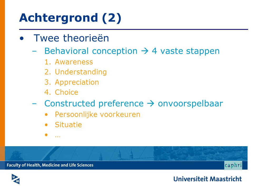 Achtergrond (2) •Twee theorieën –Behavioral conception  4 vaste stappen 1.Awareness 2.Understanding 3.Appreciation 4.Choice –Constructed preference 
