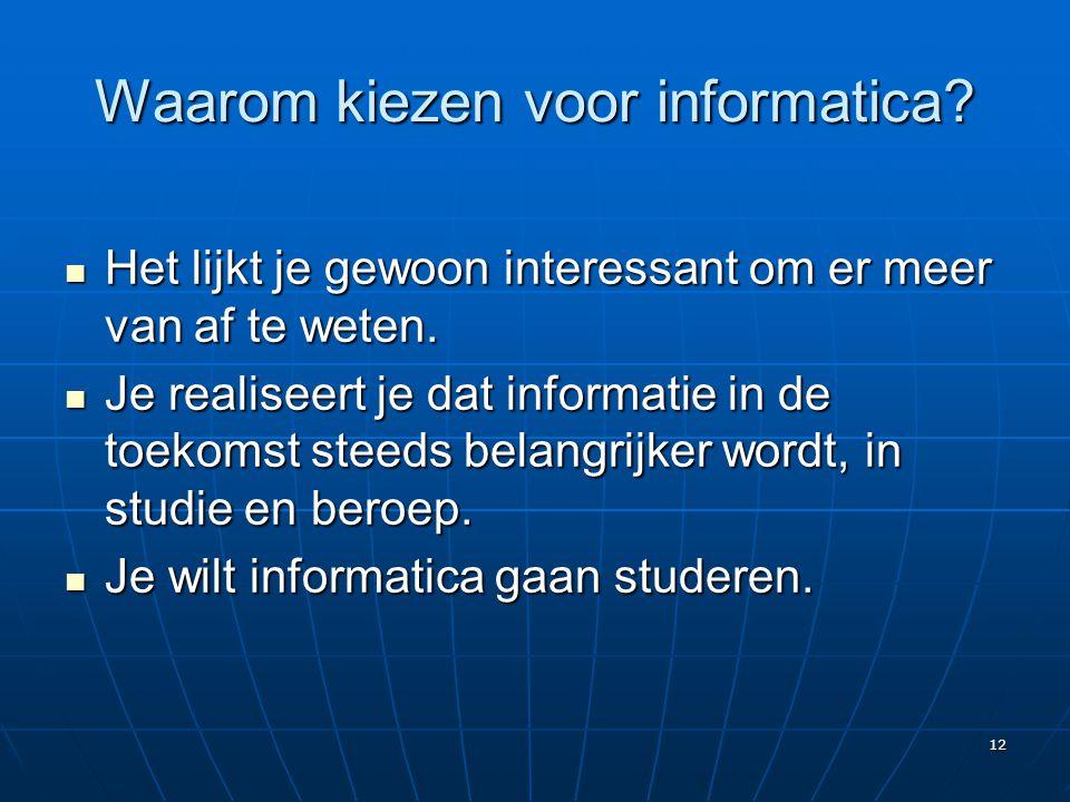 12 Waarom kiezen voor informatica?  Het lijkt je gewoon interessant om er meer van af te weten.  Je realiseert je dat informatie in de toekomst stee