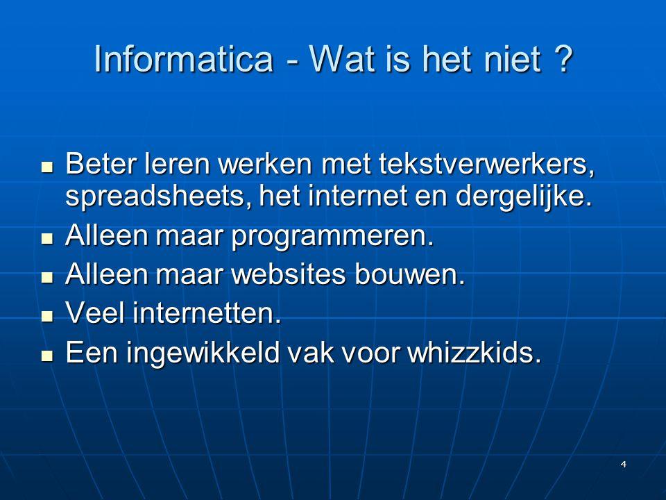 5 Informatica - Wat is het wel .