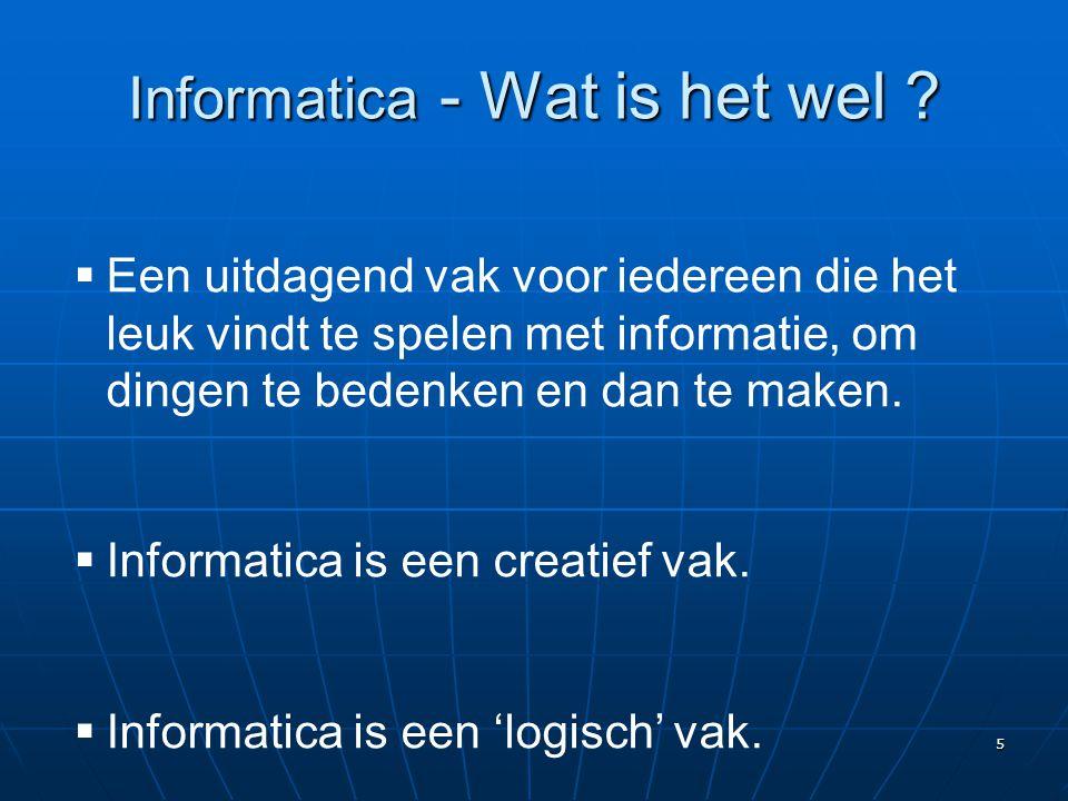5 Informatica - Wat is het wel ?  Een uitdagend vak voor iedereen die het leuk vindt te spelen met informatie, om dingen te bedenken en dan te maken.