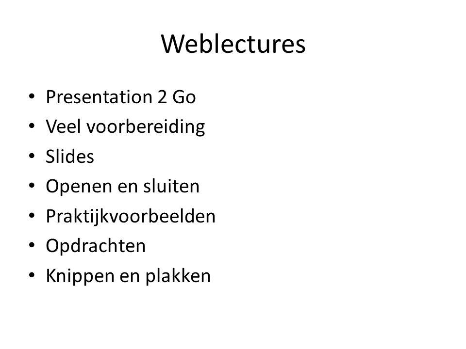 Weblectures • Presentation 2 Go • Veel voorbereiding • Slides • Openen en sluiten • Praktijkvoorbeelden • Opdrachten • Knippen en plakken