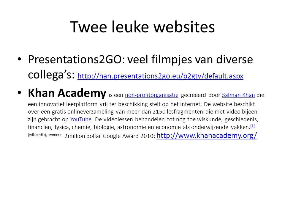 Twee leuke websites • Presentations2GO: veel filmpjes van diverse collega's: http://han.presentations2go.eu/p2gtv/default.aspx http://han.presentation