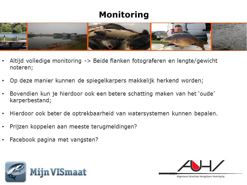 Monitoring • Altijd volledige monitoring -> Beide flanken fotograferen en lengte/gewicht noteren; • Op deze manier kunnen de spiegelkarpers makkelijk