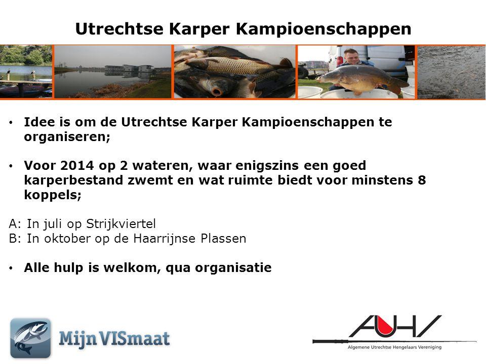Utrechtse Karper Kampioenschappen • Idee is om de Utrechtse Karper Kampioenschappen te organiseren; • Voor 2014 op 2 wateren, waar enigszins een goed