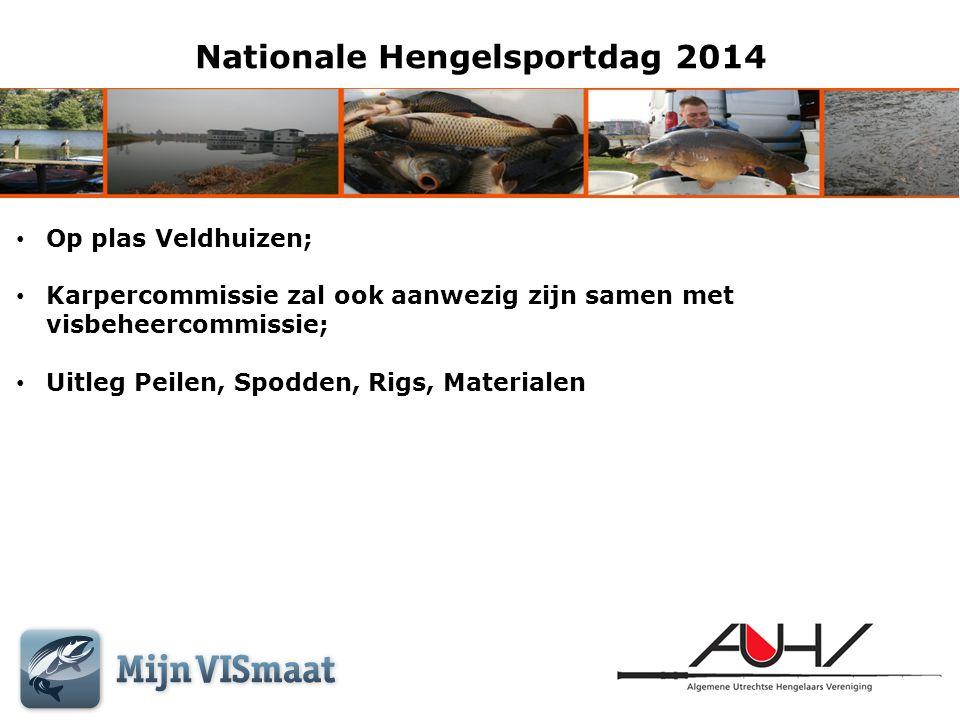 Nationale Hengelsportdag 2014 • Op plas Veldhuizen; • Karpercommissie zal ook aanwezig zijn samen met visbeheercommissie; • Uitleg Peilen, Spodden, Ri