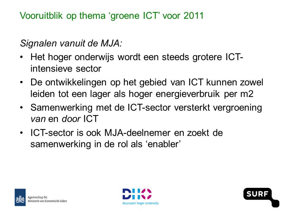 Vooruitblik op thema 'groene ICT' voor 2011 Signalen vanuit de MJA: •Het hoger onderwijs wordt een steeds grotere ICT- intensieve sector •De ontwikkelingen op het gebied van ICT kunnen zowel leiden tot een lager als hoger energieverbruik per m2 •Samenwerking met de ICT-sector versterkt vergroening van en door ICT •ICT-sector is ook MJA-deelnemer en zoekt de samenwerking in de rol als 'enabler'