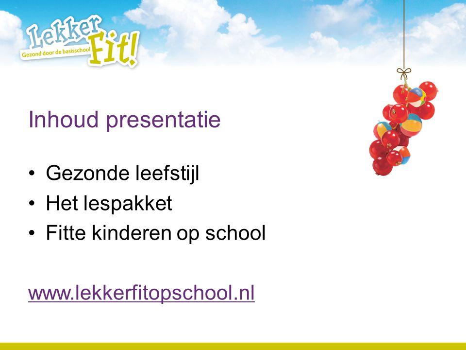 Inhoud presentatie •Gezonde leefstijl •Het lespakket •Fitte kinderen op school www.lekkerfitopschool.nl