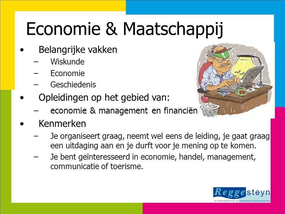 Economie & Maatschappij •Belangrijke vakken –Wiskunde –Economie –Geschiedenis •Opleidingen op het gebied van: –economie & management en financiën •Ken