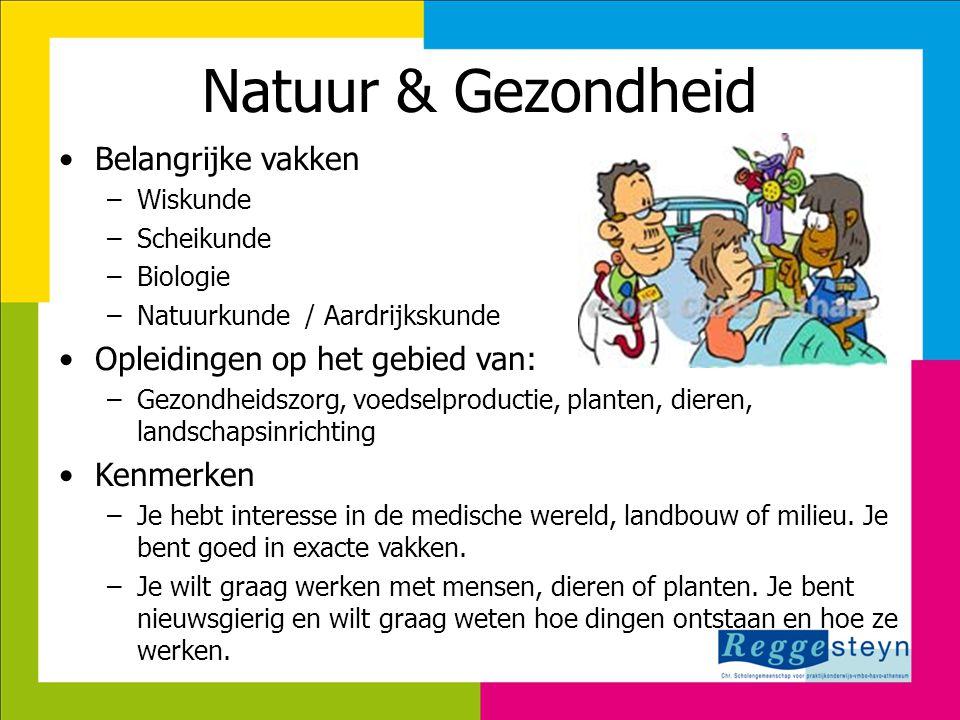 Natuur & Gezondheid •Belangrijke vakken –Wiskunde –Scheikunde –Biologie –Natuurkunde / Aardrijkskunde •Opleidingen op het gebied van: –Gezondheidszorg