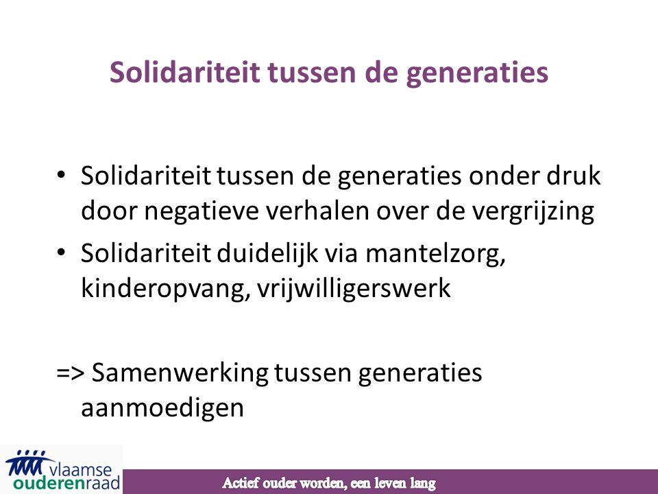 Solidariteit tussen de generaties • Solidariteit tussen de generaties onder druk door negatieve verhalen over de vergrijzing • Solidariteit duidelijk via mantelzorg, kinderopvang, vrijwilligerswerk => Samenwerking tussen generaties aanmoedigen