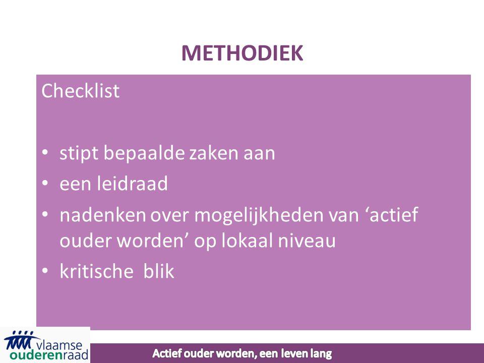 METHODIEK Checklist • stipt bepaalde zaken aan • een leidraad • nadenken over mogelijkheden van 'actief ouder worden' op lokaal niveau • kritische blik