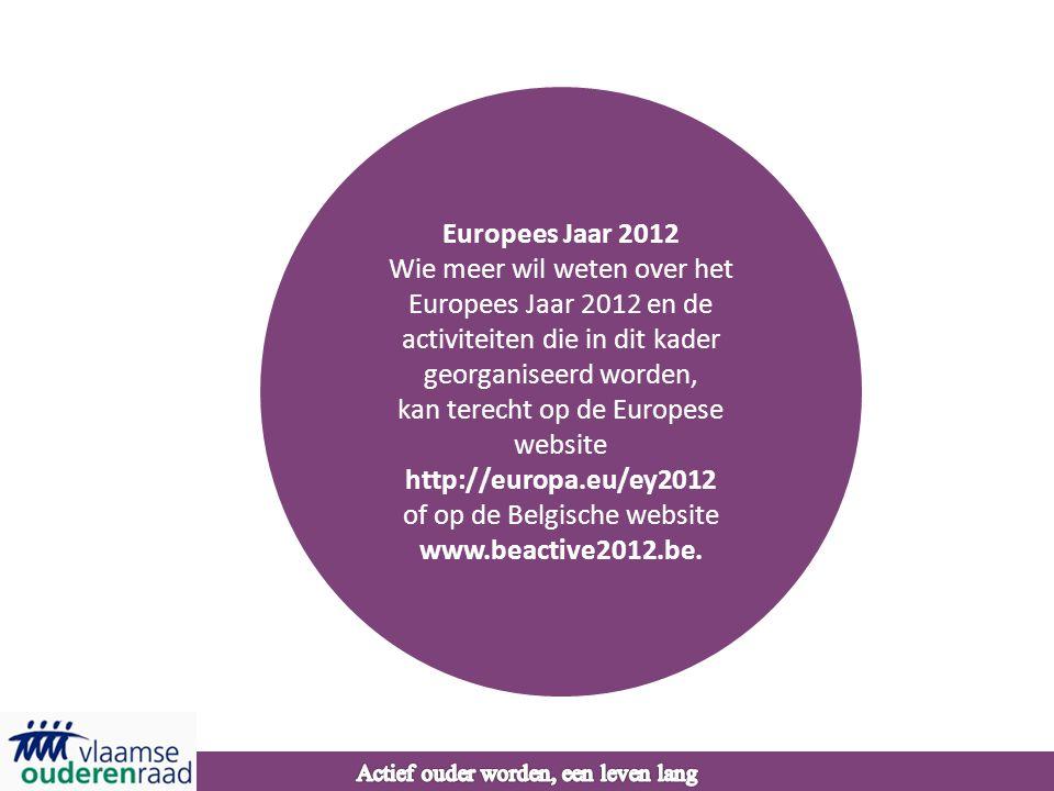 Europees Jaar 2012 Wie meer wil weten over het Europees Jaar 2012 en de activiteiten die in dit kader georganiseerd worden, kan terecht op de Europese website http://europa.eu/ey2012 of op de Belgische website www.beactive2012.be.