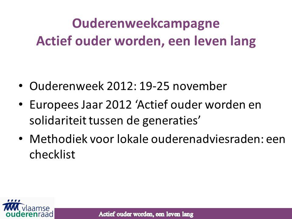Ouderenweekcampagne Actief ouder worden, een leven lang • Ouderenweek 2012: 19-25 november • Europees Jaar 2012 'Actief ouder worden en solidariteit tussen de generaties' • Methodiek voor lokale ouderenadviesraden: een checklist