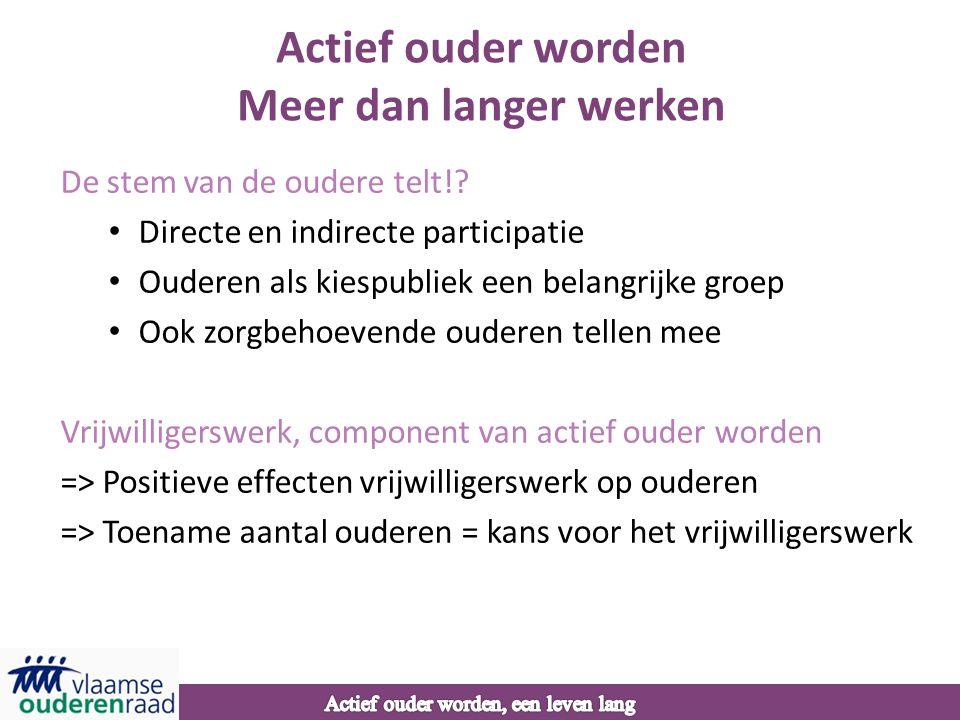Actief ouder worden Meer dan langer werken De stem van de oudere telt!? • Directe en indirecte participatie • Ouderen als kiespubliek een belangrijke