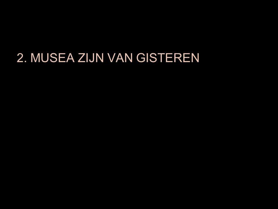 2. MUSEA ZIJN VAN GISTEREN