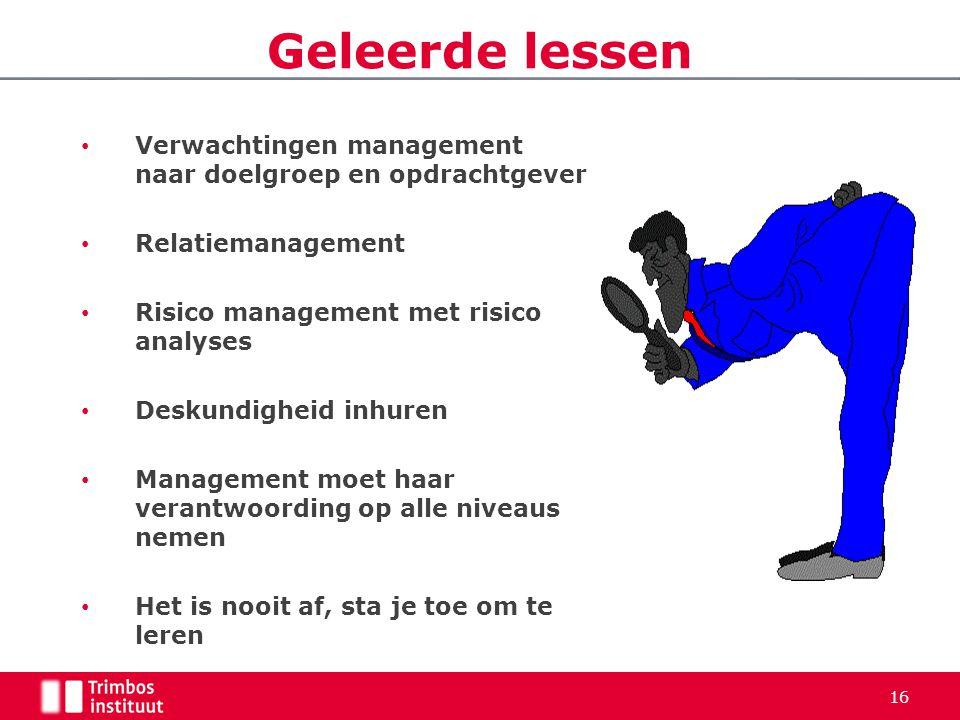 Geleerde lessen • Verwachtingen management naar doelgroep en opdrachtgever • Relatiemanagement • Risico management met risico analyses • Deskundigheid