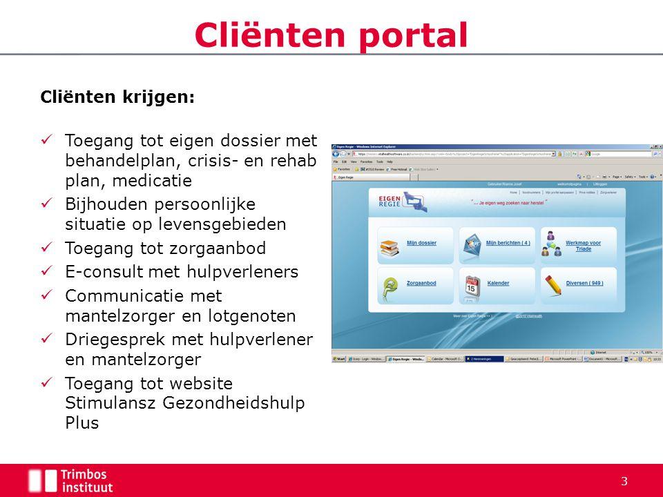 Cliënten portal Cliënten krijgen:  Toegang tot eigen dossier met behandelplan, crisis- en rehab plan, medicatie  Bijhouden persoonlijke situatie op