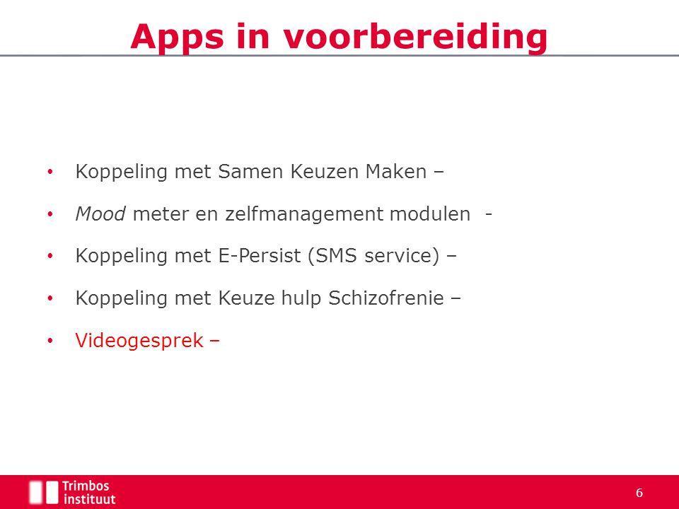 Apps in voorbereiding • Koppeling met Samen Keuzen Maken – • Mood meter en zelfmanagement modulen - • Koppeling met E-Persist (SMS service) – • Koppel
