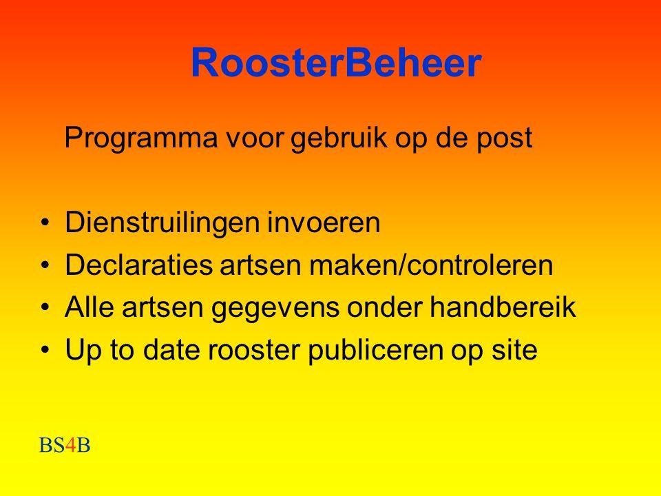 BS4B RoosterBeheer Programma voor gebruik op de post •Dienstruilingen invoeren •Declaraties artsen maken/controleren •Alle artsen gegevens onder handb
