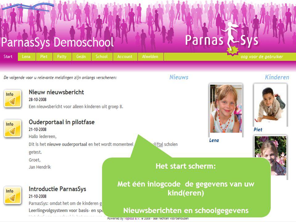Het start scherm: Met één inlogcode de gegevens van uw kind(eren) Nieuwsberichten en schoolgegevens