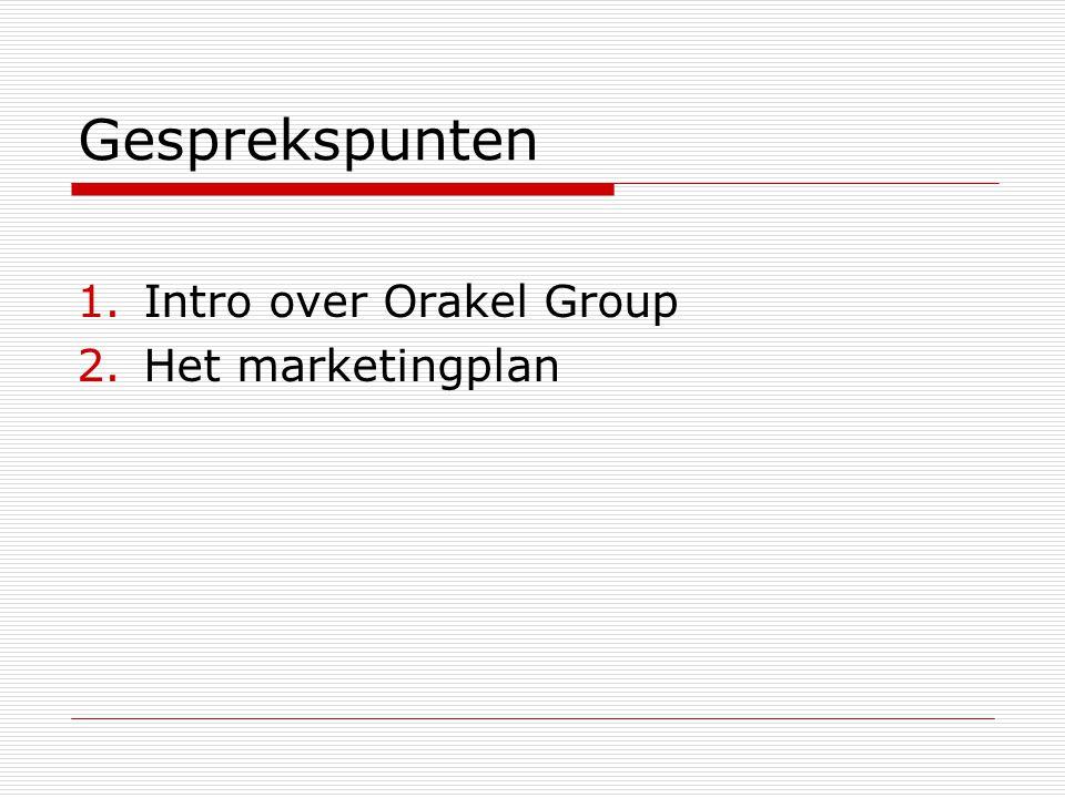 Gesprekspunten 1.Intro over Orakel Group 2.Het marketingplan