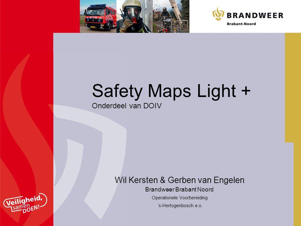Wil Kersten & Gerben van Engelen Brandweer Brabant Noord Operationele Voorbereiding 's-Hertogenbosch e.o. Safety Maps Light + Onderdeel van DOIV