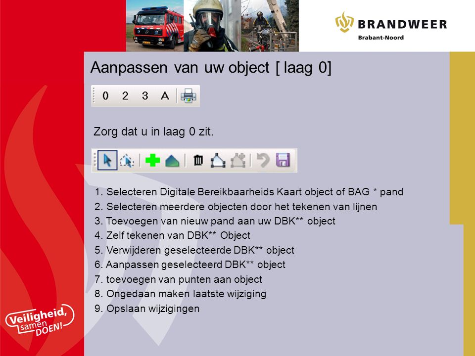 Aanpassen van uw object [ laag 0] 1. Selecteren Digitale Bereikbaarheids Kaart object of BAG * pand 2. Selecteren meerdere objecten door het tekenen v