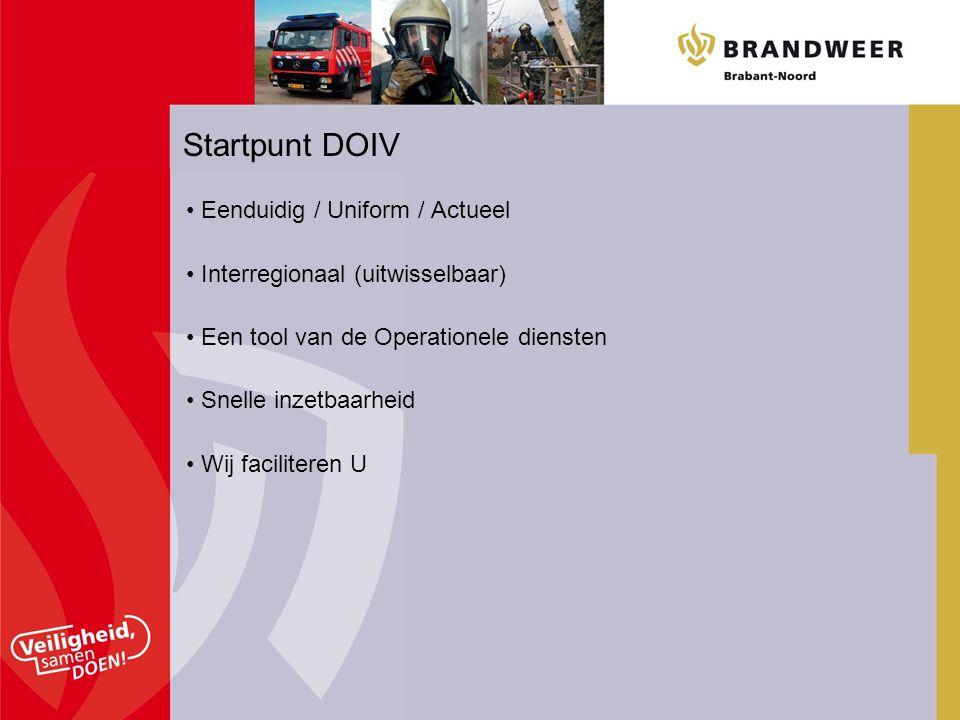 Startpunt DOIV • Eenduidig / Uniform / Actueel • Interregionaal (uitwisselbaar) • Een tool van de Operationele diensten • Snelle inzetbaarheid • Wij f