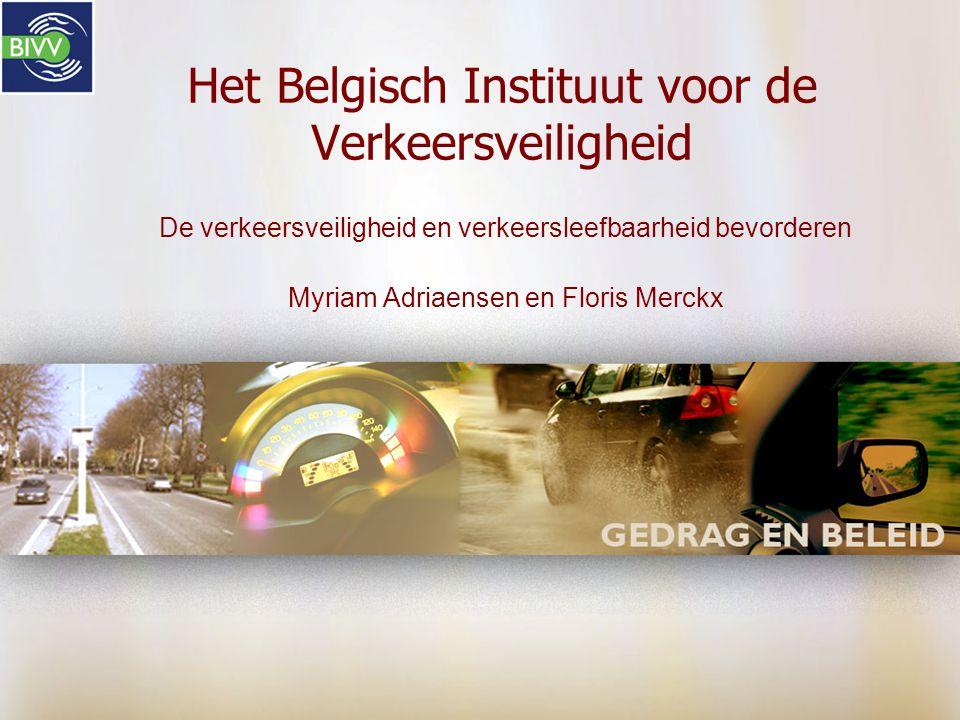 Het Belgisch Instituut voor de Verkeersveiligheid De verkeersveiligheid en verkeersleefbaarheid bevorderen Myriam Adriaensen en Floris Merckx